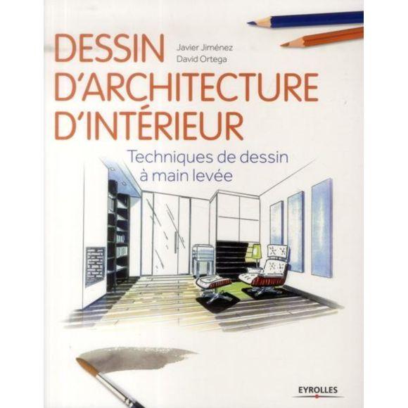 EYROLLES - dessin d'architecture d'intérieur ; techniques de dessin à main levée