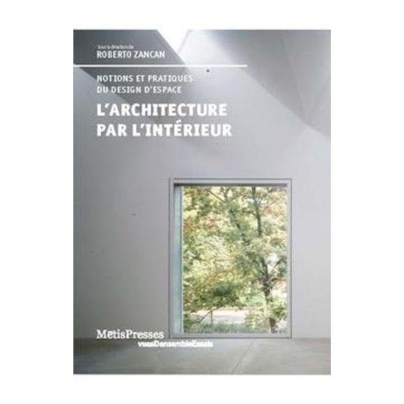 METISPRESSES - l'architecture par l'intérieur ; concepts et imaginaires d'une discipline en devenir